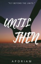 Until Then  by aporiam
