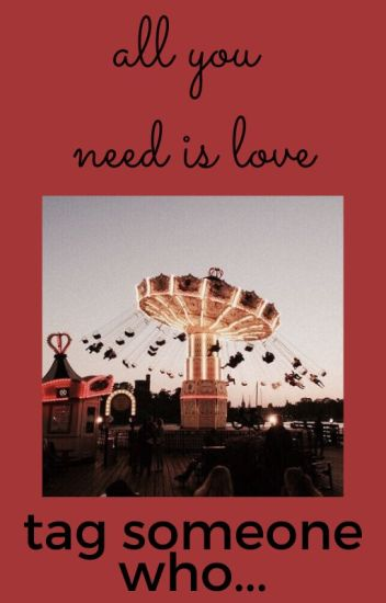 all you need is love |Tag someone who