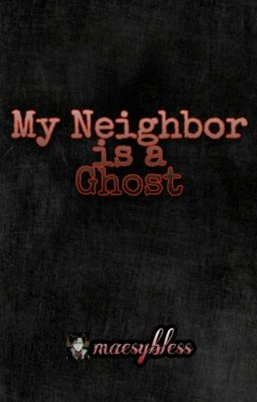 My neighbor is a ghost by maesybless