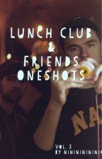 Lunch Club & Friends Oneshots Vol. 3 by Nini_niniii
