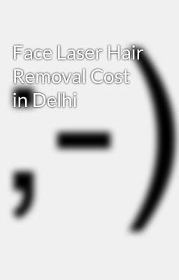Face Laser Hair Removal Cost In Delhi Anjali Gupta Wattpad