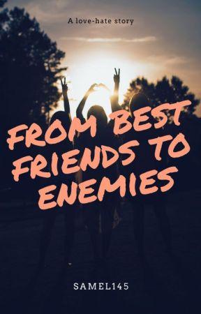 From best friends to enemies by SamEl145