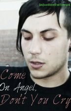 Come On Angel, Don't You Cry by ImJustHereForFrerard