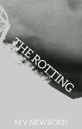 THE ROTTING by Mv_NewbOrn