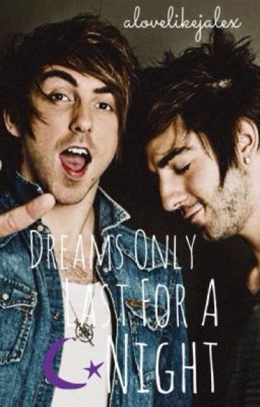 Dreams Only Last For A Night - (Jalex)