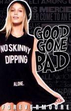 Good Gone Bad by ForeverMoore