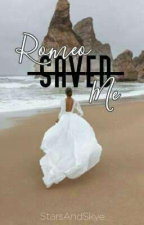 Romeo Saved Me | COMPLETED by StarsAndSkye