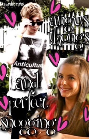 Angus, Thongs and Perfect Snogging {Luke Hemmings Fanfiction ...