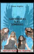 GUERREIRAS DAS SOMBRAS by Tmangelsx