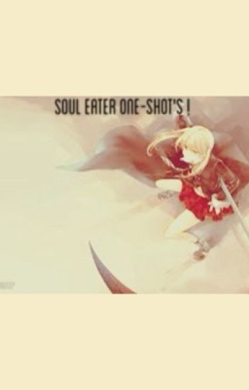Soul Eater One-Shot's !