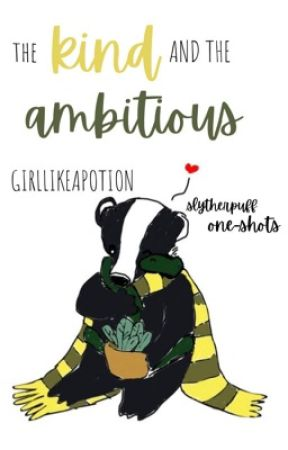 the kind and the ambitious✈︎slytherpuff one-shots by GirlLikeAPotion