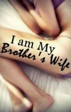 I AM My Brother's WIFE. by Ate_Krystel