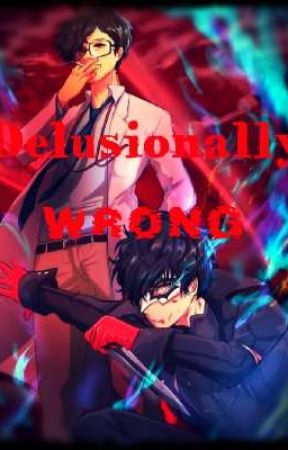 Delusionally Wrong {P5R Oneshot} by InfamousTrickster