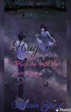 Hug Me(AnnyeongzFF) by CaptainYoo-Ji1315