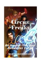 Circus Freaks (An Avatar: The Last Airbender Fanfic) by sophpartain