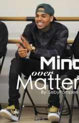 Mind Over Matter | Chris Brown/Part 1♡ by SebyPompee