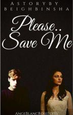 Please..Save Me by beighbinsha