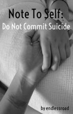 Note To Self: Do Not Commit Suicide [On Hold] by endlessroad