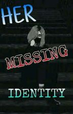 Her Missing Identity by LilCuteShit