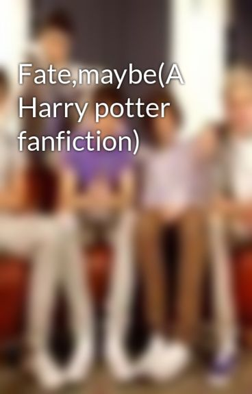 Fate,maybe(A Harry potter fanfiction) by larrystylinson0144