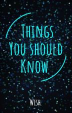 things you should know  by WishWrites