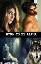 Born to be Alpha  by Cathrynne