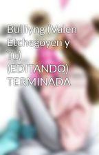 Bulliyng (Valen Etchegoyen y Tu) (EDITANDO) TERMINADA by EnamoradadeunMaddox
