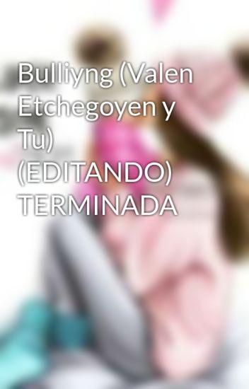 Bulliyng (Valen Etchegoyen y Tu) (EDITANDO) TERMINADA