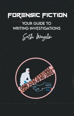 Forensic Fiction: Your Guide to Writing Investigations by SethWaylin