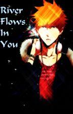 River Flows In You (Ichigo Kurosaki Short Story) by lexxrated