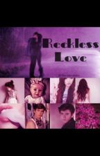 Reckless Love: Sequel to Careless Love by chocolatecakeandbeer