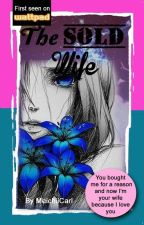 The Sold Wife (Completed) by MeichiiCari