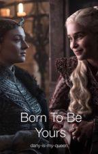 Born To Be Yours   Sansa Stark/Daenerys Targaryen x Fem! Baratheon! Reader by Silver-Dust-13