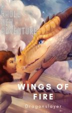 A Whole New Adventure: A Wings of Fire Dragonslayer Fanfiction by JoshEatsSquash