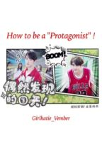 How to be a Protagonist  by Girlkatie_Vember
