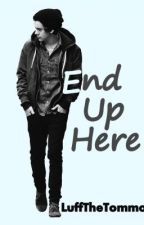 End Up Here (Sequel To BTMYH) by LuffTheTommo