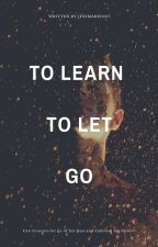 To Learn to Let Go by JessMarie1017