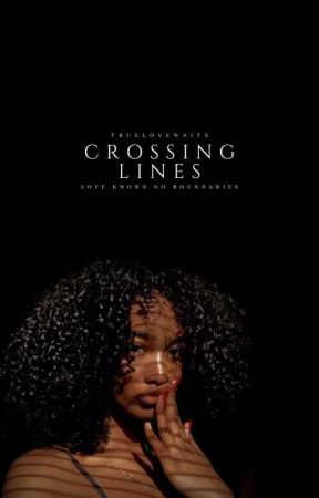 Crossing Lines (BWWM) by truelovewaits25
