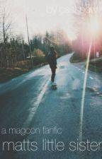 Matt's Little Sister - A Magcon/Shawn Mendes Fan Fic by casheeww