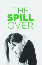 The Spill Over by FreakOut25x
