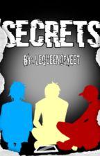 Secrets by LeQueenOfYeet
