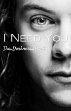 I Need You by The_Darkness_Heart