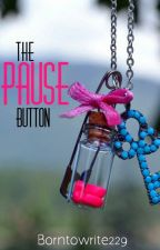 The Pause Button by Borntowrite229