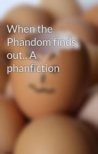 When the Phandom finds out.. A phanfiction by animesweetx