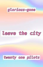 Leave the City /// TØP by trench-of-1d