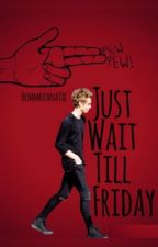 Just Wait Till Friday ; hemmings a.u by hemmofanatic