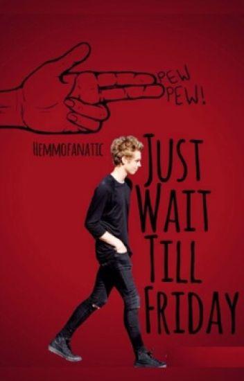 Just Wait Till Friday ; hemmings a.u