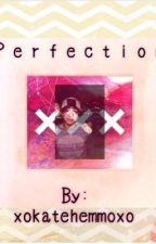 Perfection by xokatehemmoxo