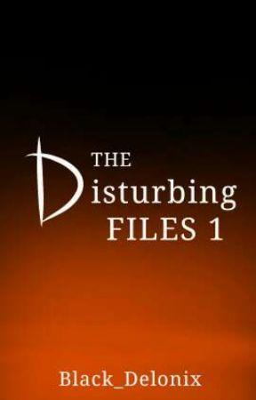 THE DISTURBING FILES 1 by Black_Delonix
