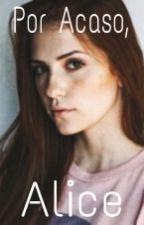 Por Acaso, Alice. (Romance lésbico) by Serenizando